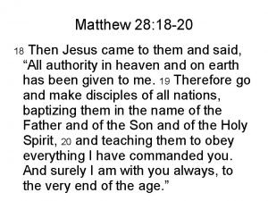 Matthew 28 18 20 Then Jesus came to