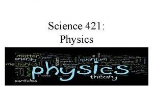 Science 421 Physics Physics examines heat sound light