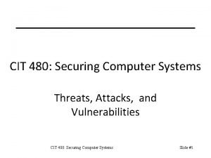 CIT 480 Securing Computer Systems Threats Attacks and