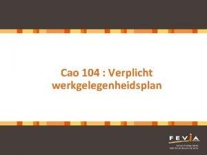 Cao 104 Verplicht werkgelegenheidsplan Cao 104 werkgelegenheidsplan Context