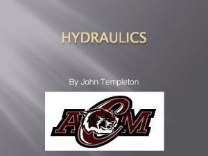 HYDRAULICS By John Templeton Hydraulics Definition the science