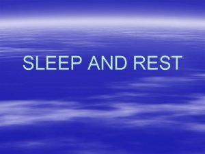 SLEEP AND REST Definitions Rest is a condition