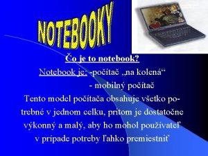 o je to notebook Notebook je pota na