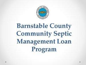 Barnstable County Community Septic Management Loan Program Program