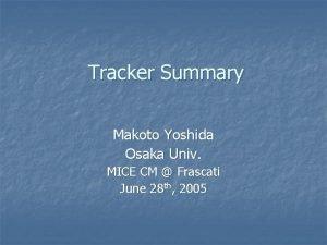 Tracker Summary Makoto Yoshida Osaka Univ MICE CM