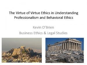The Virtue of Virtue Ethics in Understanding Professionalism