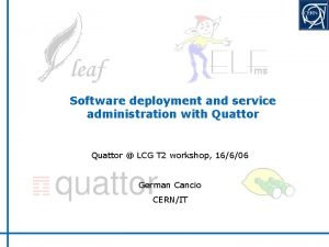 Software deployment and service administration with Quattor LCG