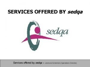 SERVICES OFFERED BY sedqa Services offered by sedqa