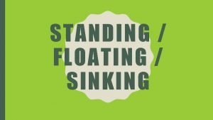 STANDING FLOATING SINKING STANDING FLOATING SAILING 1 THE