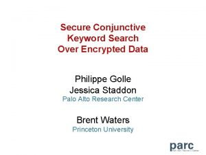 Secure Conjunctive Keyword Search Over Encrypted Data Philippe