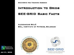 SEEGRID Nis Training Session Introduction to Grids SEEGRID