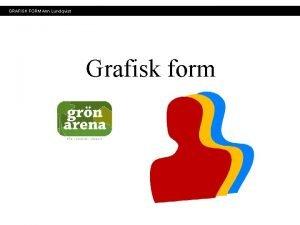 GRAFISK FORM Ann Lundqvist Grafisk form GRAFISK FORM