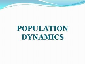 POPULATION DYNAMICS Characteristics of Populations Population Group of