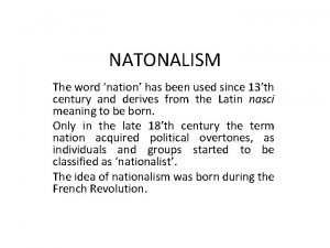 NATONALISM The word nation has been used since