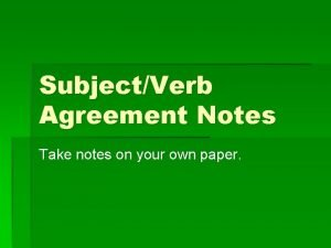 SubjectVerb Agreement Notes Take notes on your own