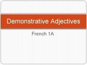 Demonstrative Adjectives French 1 A Demonstrative Adjectives Questce