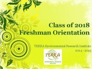 Class of 2018 Freshman Orientation TERRA Environmental Research