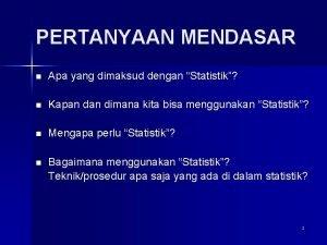 PERTANYAAN MENDASAR n Apa yang dimaksud dengan Statistik