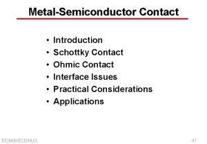 MetalSemiconductor Contact EE 3406ECENUS Introduction Schottky Contact Ohmic
