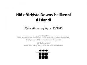 Hi eftirlsta Downsheilkenni slandi Fsturskimun og lg nr