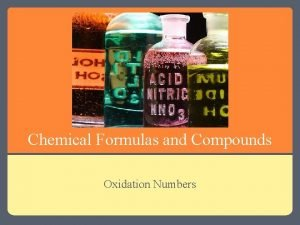 Chemical Formulas and Compounds Oxidation Numbers Oxidation Numbers