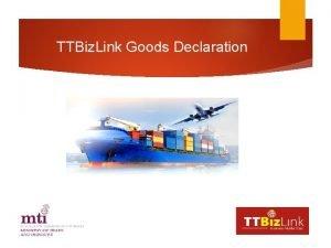 TTBiz Link Goods Declaration Contents Background Goods Live