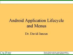 Android Application Lifecycle and Menus Dr David Janzen