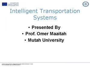 Intelligent Transportation Systems Presented By Prof Omer Maaitah