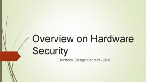 Overview on Hardware Security Electronic Design Contest 2017