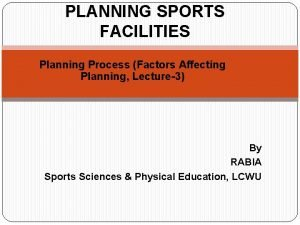PLANNING SPORTS FACILITIES Planning Process Factors Affecting Planning