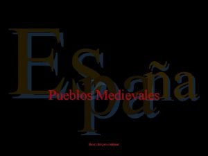 Espaa Pueblos Medievales Hacer click para continuar Ainsa