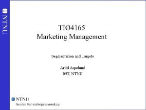 TI 4165 Marketing Management Segmentation and Targets Arild