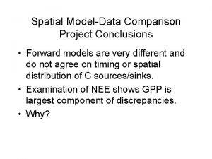 Spatial ModelData Comparison Project Conclusions Forward models are