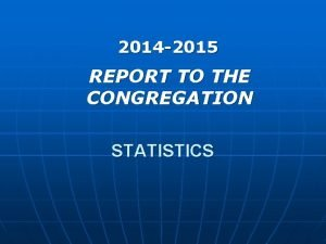 2014 2015 REPORT TO THE CONGREGATION STATISTICS 2014