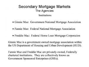 Secondary Mortgage Markets The Agencies Secondary Mortgage Markets