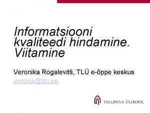 Informatsiooni kvaliteedi hindamine Viitamine Veronika Rogalevit TL eppe
