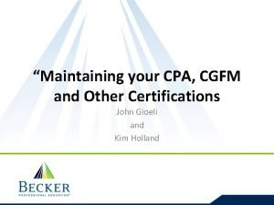 Maintaining your CPA CGFM and Other Certifications John