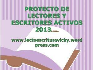 PROYECTO DE LECTORES Y ESCRITORES ACTIVOS 2013 0