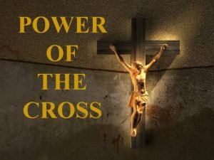 POWER OF THE CROSS WHAT IS THE CROSS