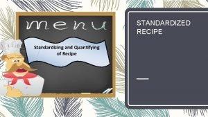 STANDARDIZED RECIPE Standardizing and Quantifying of Recipe Standardized