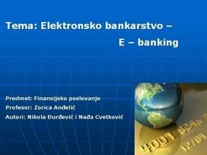 Tema Elektronsko bankarstvo E banking Predmet Finansijsko poslovanje