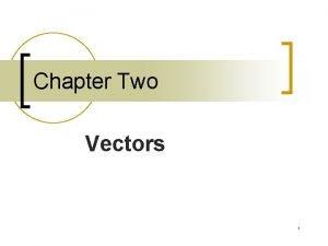 Chapter Two Vectors 1 Vectors n n A