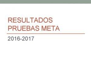 RESULTADOS PRUEBAS META 2016 2017 SPTIMO GRADO Sptimo