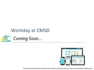 Workday at CMSD Coming Soon May contain confidential