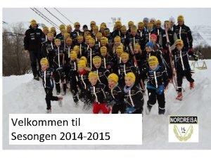 Velkommen til Sesongen 2014 2015 Nordreisa IL Ski