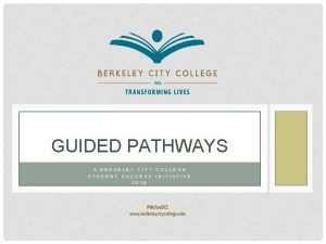 GUIDED PATHWAYS A BERKELEY CITY COLLEGE STUDENT SUCCESS