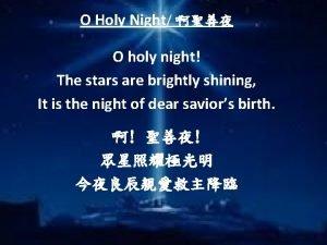 O Holy Night O holy night The stars