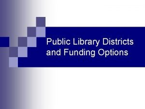 Public Library Districts and Funding Options Considerations Options