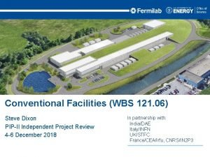 Conventional Facilities WBS 121 06 Steve Dixon PIPII