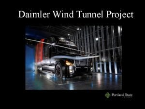 Daimler Wind Tunnel Project Project Review Capstone Team